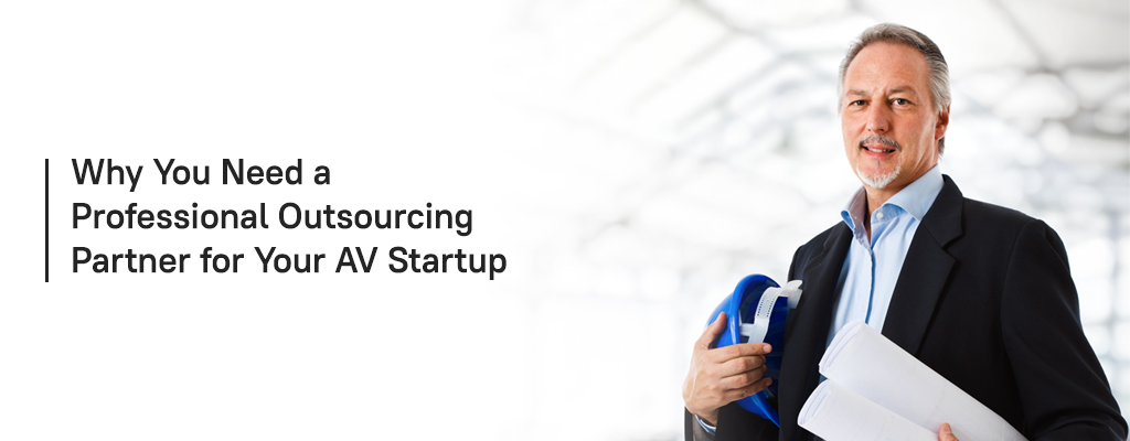 Why You Need a Professional Outsourcing Partner for Your AV Startup