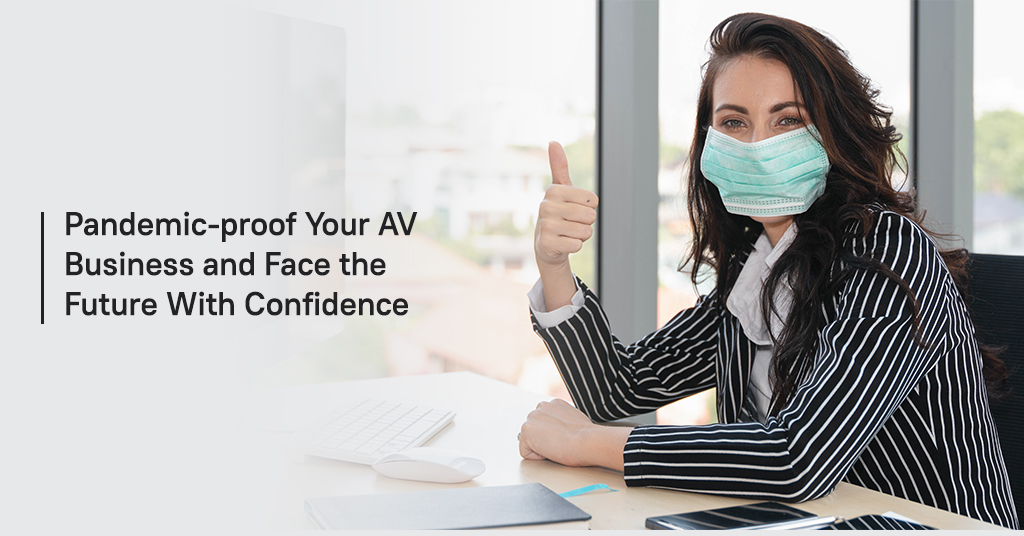 Pandemic proof your AV business and face the future with confidence