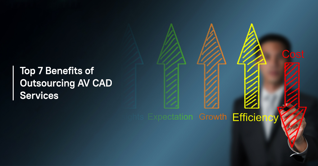 Top 7 Benefits of Outsourcing AV CAD Services