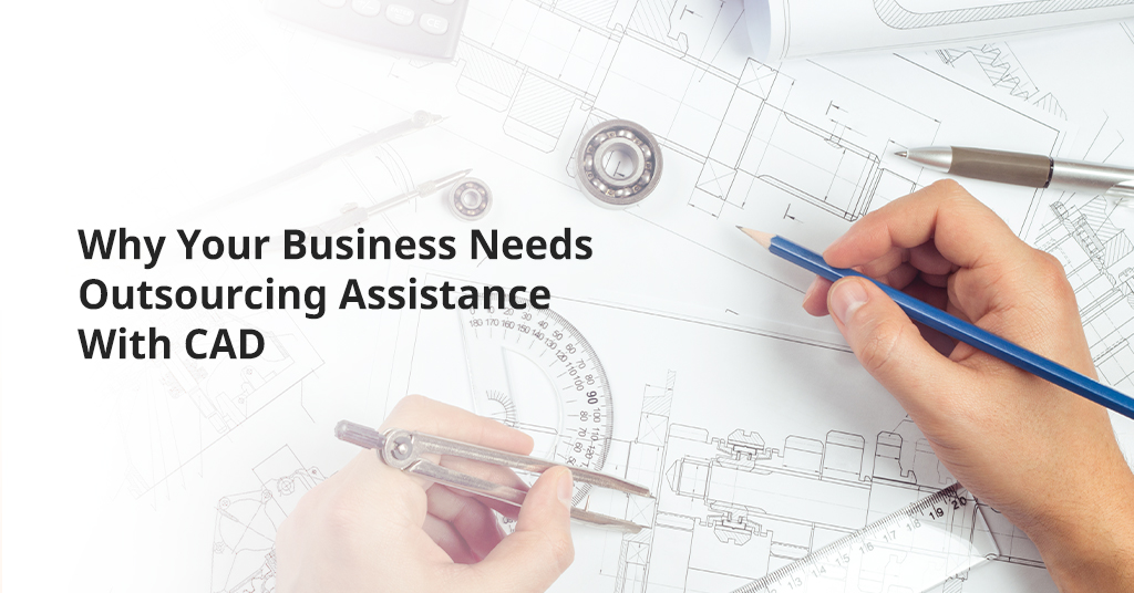 Why Business Needs Outsourcing CAD